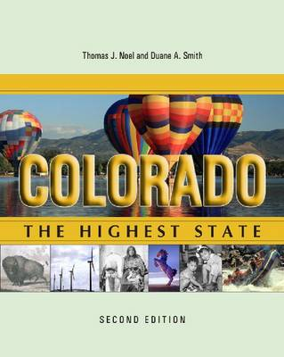 Colorado The Highest State, Second Edition by Thomas J. Noel, Duane A. Smith
