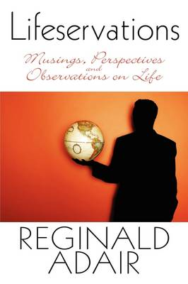 Lifeservations Musings, Perspectives and Observations on Life by Reginald Adair