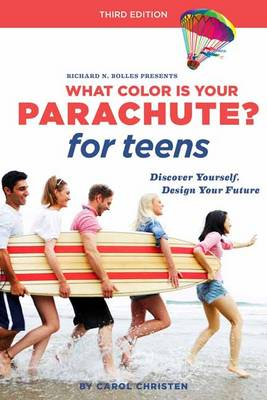 What Color is Your Parachute? for Teens Discover Yourself, Design Your Future by Carol Christen, Richard N. Bolles