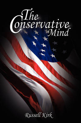 The Conservative Mind From Burke to Eliot by Russell Kirk