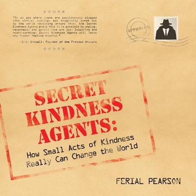 Secret Kindness Agents How Small Acts of Kindness Really Can Change the World by Ferial Pearson