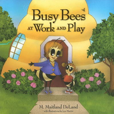Busy Bees at Work and Play by M. Maitland, MD Deland