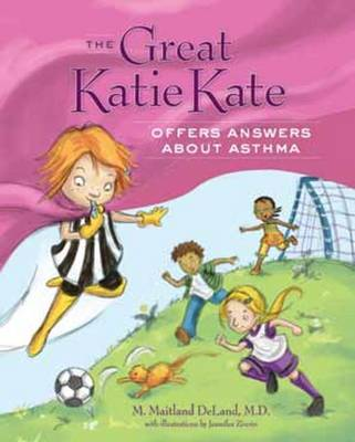 The Great Katie Kate Offers Answers About Asthma by M. Maitland, MD Deland