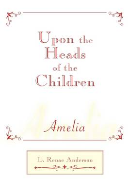 Upon the Heads of the Children by Renae Anderson