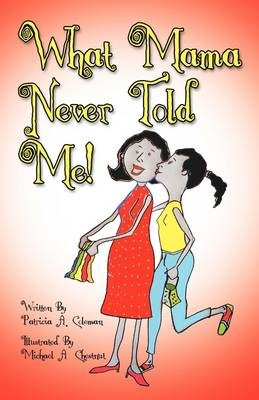What Mama Never Told Me! by Patricia Coleman