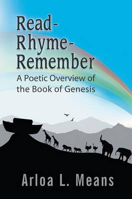 Read-Rhyme-Remember A Poetic Overview of the Book of Genesis by Arloa L Means