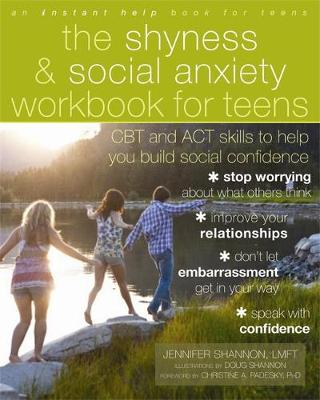 The Shyness and Social Anxiety Workbook for Teens CBT and ACT Skills to Help You Build Social Confidence by Jennifer Shannon