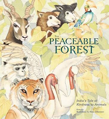 The Peaceable Forest India's Tale of Kindness to Animals by Kosa Ely, Anna Johansson