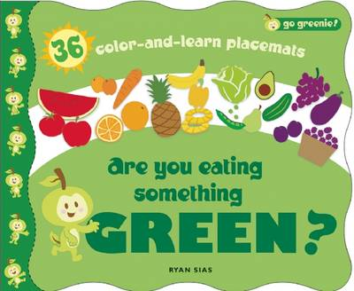 Are You Eating Something Green? Mealtime Placemats Featuring Greenie by Ryan Sias