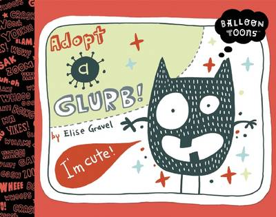 Balloon Toons: Adopt a Glurb! by Elise Gravel