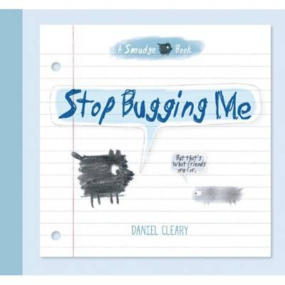 Stop Bugging Me That's What Friends are for by Daniel Cleary