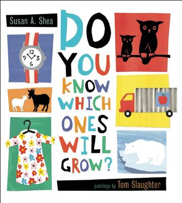 Do You Know Which Ones Will Grow? by Susan A. Shea, Tom Slaughter