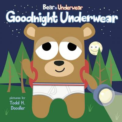 Bear in Underwear Goodnight Underwear by Harriet Ziefert, Todd H. Doodler