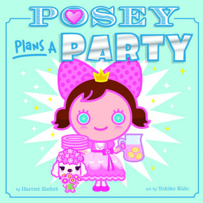 Posey Plans a Party by Harriet Ziefert