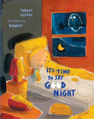 It's Time to Say Goodnight by Harriet Ziefert, Sarah Barroux
