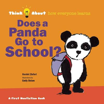 Does a Panda Go to School? Think About How Everyone Learns by Harriet Ziefert, Emily Bolam