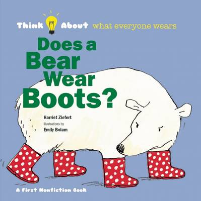 Does a Bear Where Boots? Think About Who Wears Clothes by Harriet Ziefert, Emily Bolam