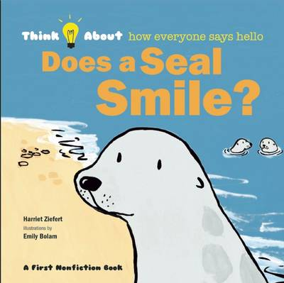 Does a Seal Smile? Think About ... How Everyone Says Hello by Harriet Ziefert