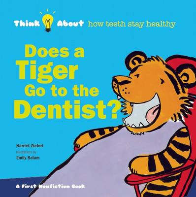 Does a Tiger Go to the Dentist? Think About ... How Teeth Stay Healthy by Harriet Ziefert