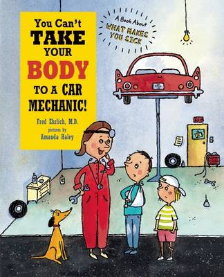 You Can't Take Your Body to a Car Mechanic by Dr Fred Ehrlich