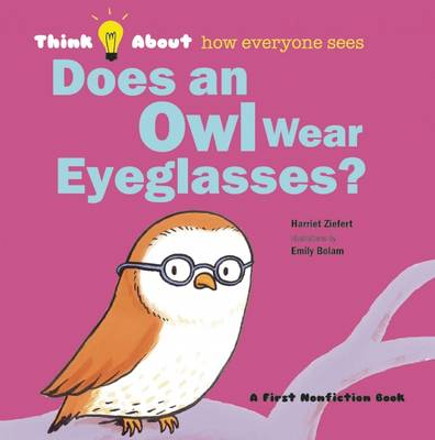 Does an Owl Wear Eyeglasses? Think About ... How Everyone Sees by Harriet Ziefert