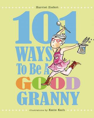 101 Ways to Be a Good Granny by Harriet Ziefert