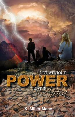 Not Without Power Lost in Africa by Miller Mace K