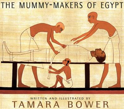 The Mummy-Makers of Egypt by Tamara Bower
