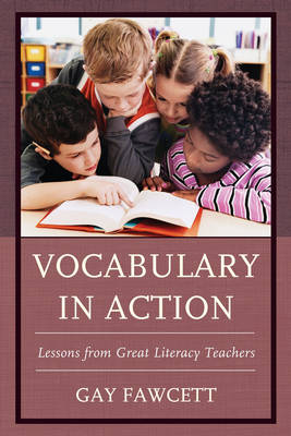 Vocabulary in Action Lessons from Great Literacy Teachers by Gay Fawcett