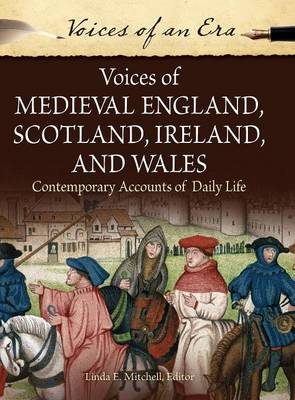 Voices of Medieval England, Scotland, Ireland, and Wales Contemporary Accounts of Daily Life by Linda E. Mitchell