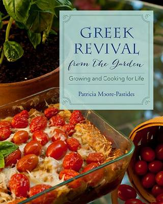 Greek Revival from the Garden Growing and Cooking for Life by Patricia Moore-Pastides