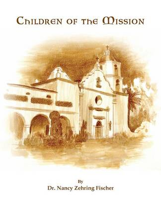 Children of the Mission by Dr Nancy Zehring Fischer