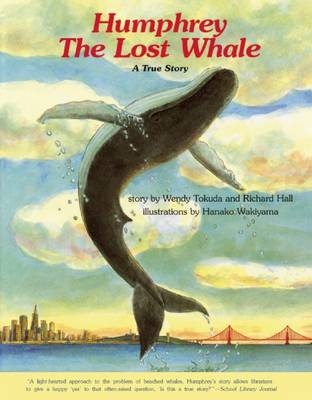 Humphrey the Lost Whale A True Story by Wendy Tokuda, Richard Hall
