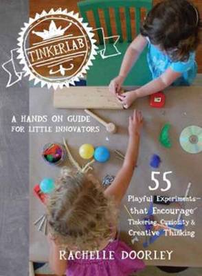 Tinkerlab A Hands-On Guide for Little Inventors by Rachelle Doorley