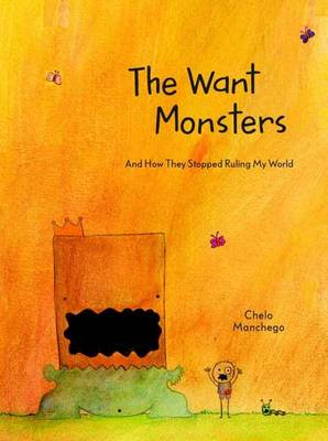 The Want Monsters And How They Stopped Ruling My World by Chelo Manchego