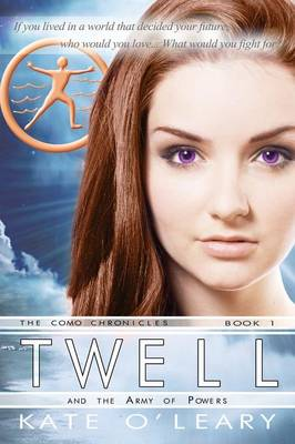Twell and the Army of Powers, the Como Chronicles, Book 1 by Kate O'Leary
