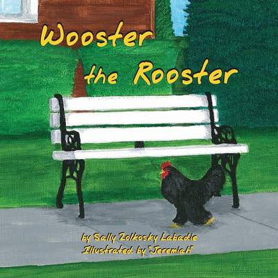Wooster the Rooster by Sally J LaBadie