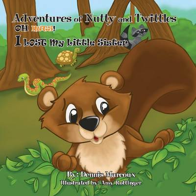 Adventures of Nutty and Twittles, Oh Nuts! I Lost My Little Sister by Dennis Marcoux