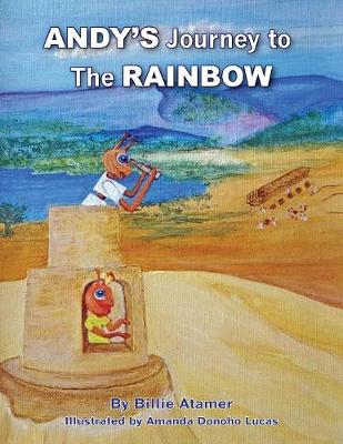 Andy's Journey to the Rainbow by Billie Atamer