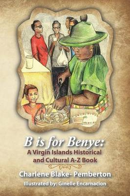 B Is for Benye A Virgin Islands Historical and Cultural Book by Charlene Blake Pemberton