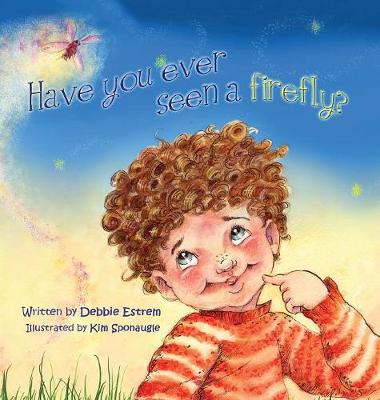 Have You Ever Seen a Firefly? by Debbie Estrem