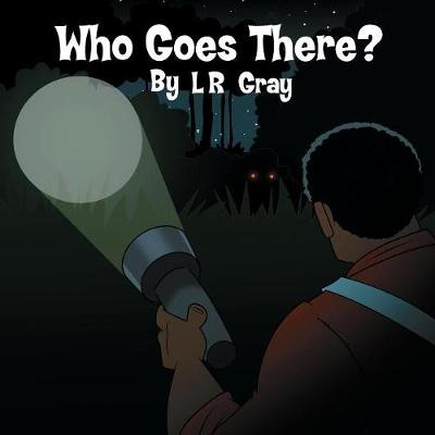 Who Goes There? by L R Gray