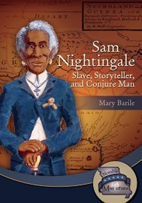 Sam Nightingale Slave, Storyteller & Conjure Man by Mary Barile
