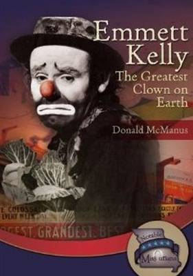 Emmett Kelly The Greatest Clown on Earth by Donald P. McManus