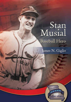 Stan Musial Baseball Hero by James N. Giglio