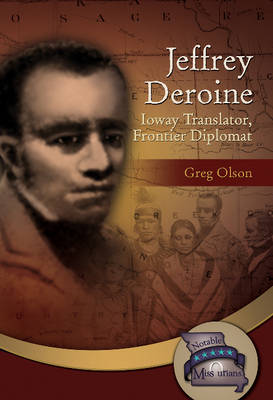 Jeffrey Deroine Ioway Translator, Frontier Diplomat by Greg Olson