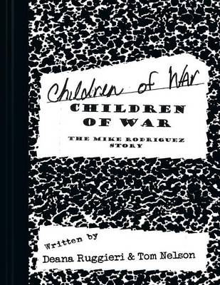Children of War The Mike Rodriguez Story by Deana Ruggieri, Tom Nelson