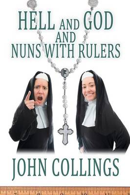 Hell, and God, and Nuns with Rulers by John Collings
