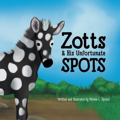 Zotts & His Unfortunate Spots by Michele L Spotts
