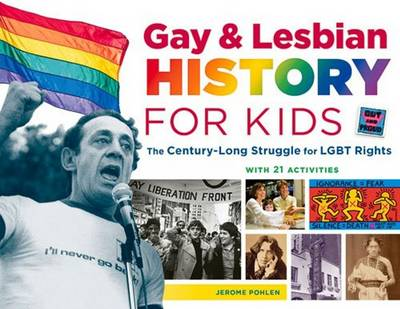 Gay & Lesbian History for Kids The Century-Long Struggle for Lgbt Rights with 21 Activities by Jerome Pohlen